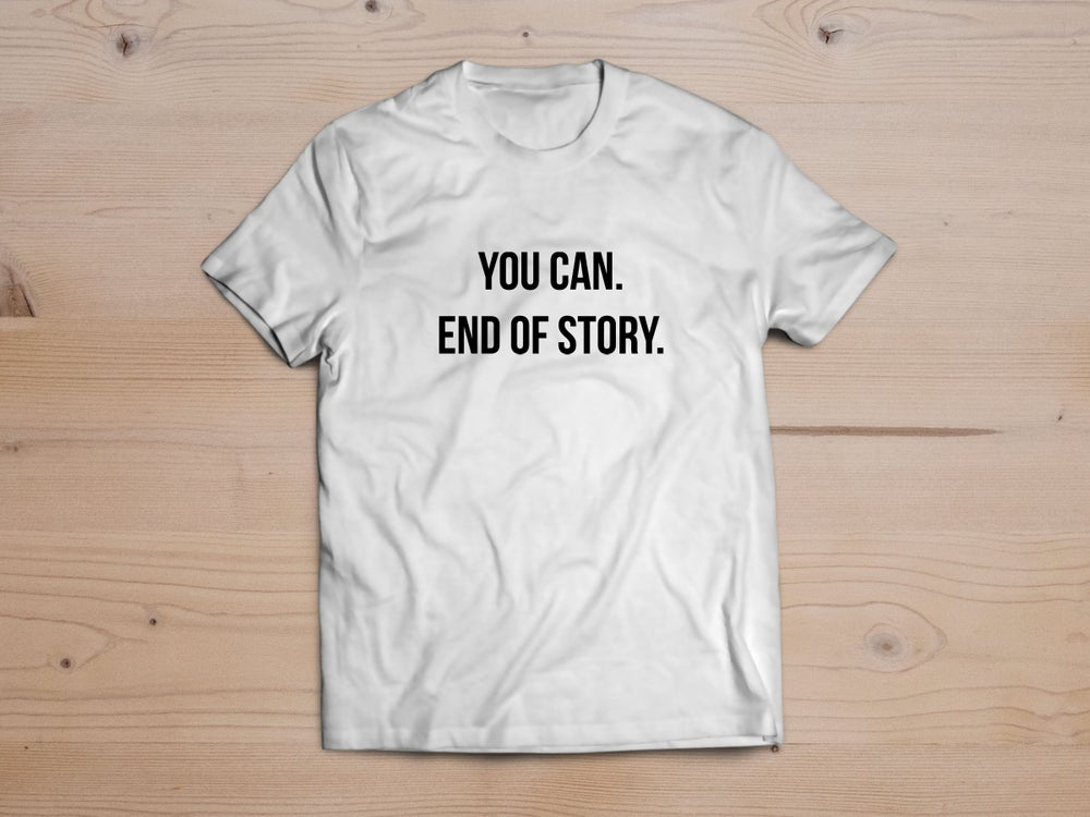 "Image of ""YOU CAN. END OF STORY."""