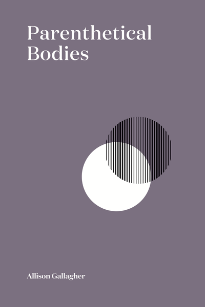 Image of Parenthetical Bodies by Allison Gallagher