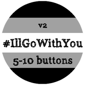Image of 5-10 #IllGoWithYou Buttons V2 - CLEARANCE