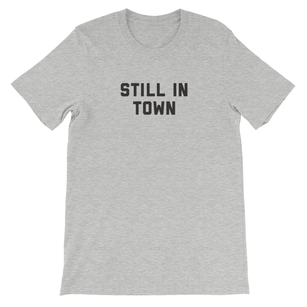 Image of STILL IN TOWN SHIRT