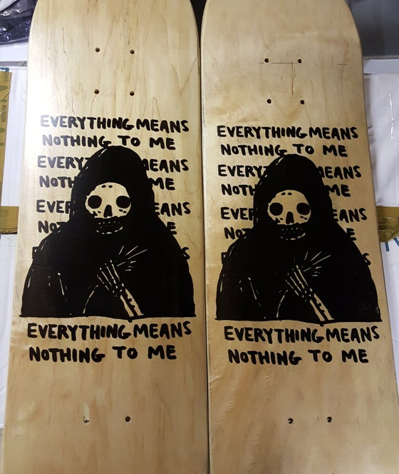 Image of Everything Means Nothing To Me Skateboard Deck