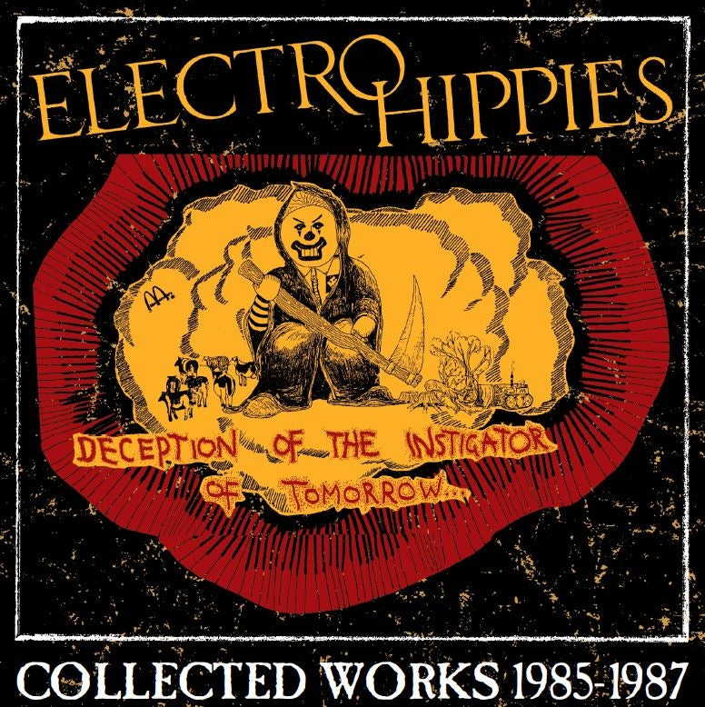 Image of Electro Hippies : Deception Of The Instigator Of Tomorrow:Collected Works 1985-1987 CD