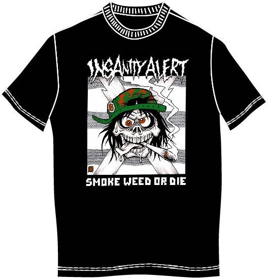Image of Insanity Alert - Smoke Weed Or Die T-shirt (also Ladyfit!)