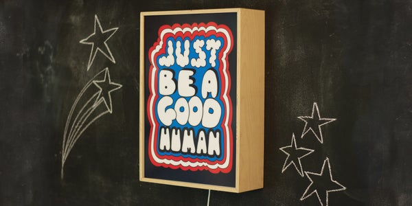 Image of JUST BE A GOOD HUMAN - Signed, limited edition, handmade light box