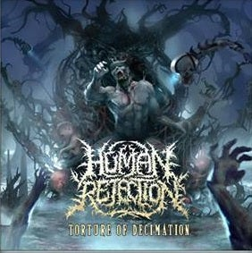 Image of HUMAN REJECTION-TORTURE OF DECIMATION CD