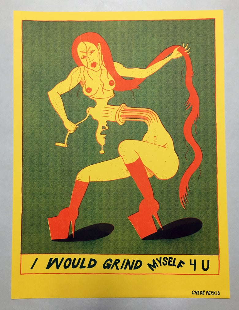 Image of I Would Grind Myself 4 U Print
