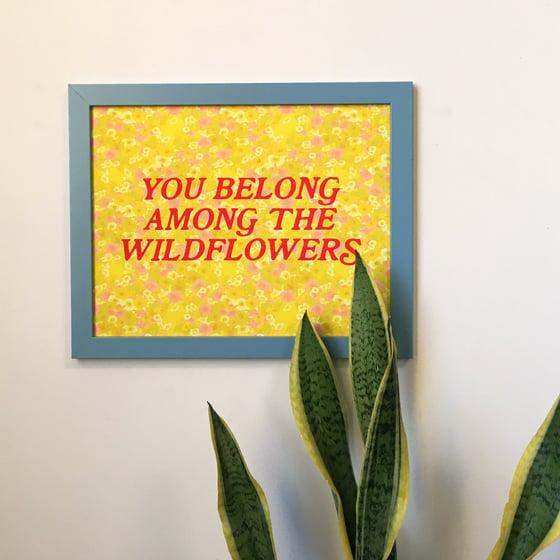 Image of You Belong Among the Wildflowers- 11 x 14 print