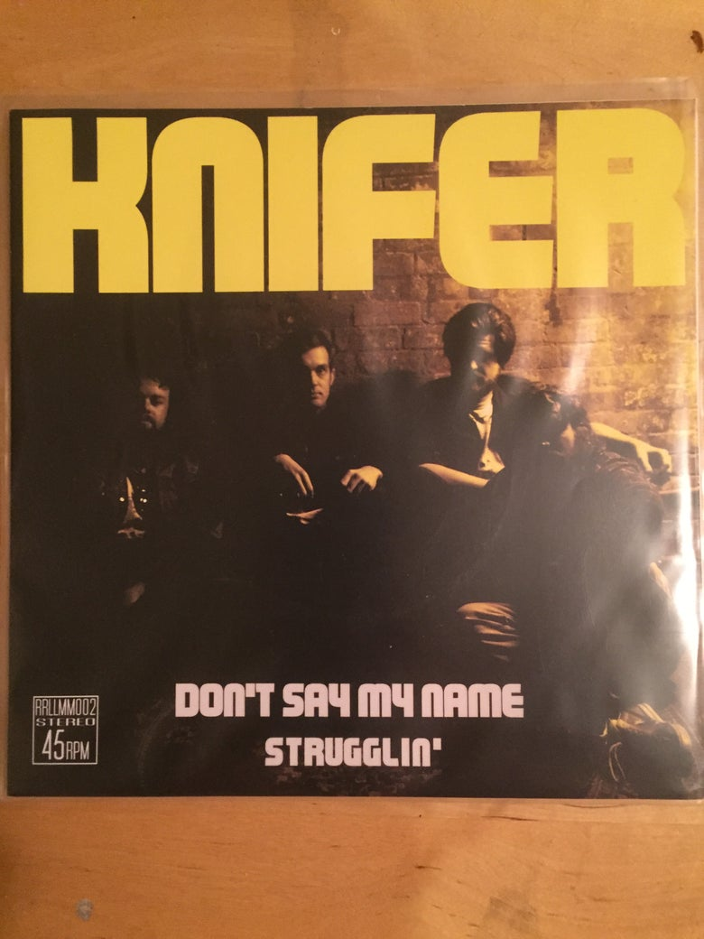 Image of Knifer - Don't Say My Name / Strugglin' 7""
