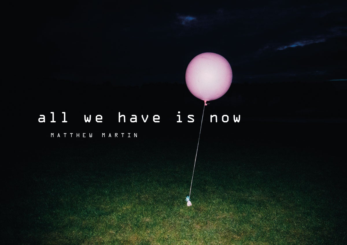 Image of Zine: All We Have Is Now