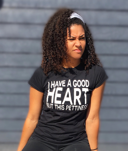 Image of I have a good heart but this pettiness (Women's) T-shirt