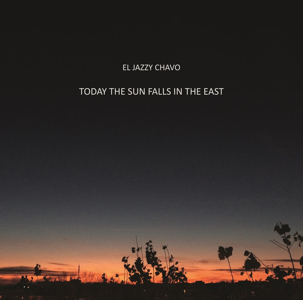 """El Jazzy Chavo - Today the sun falls in the east (12"""" Vinyl)"""