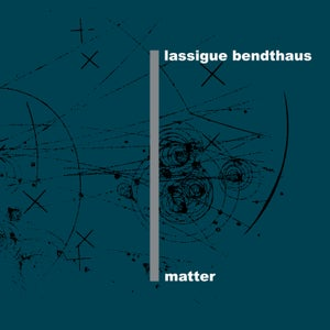 Image of Lassigue Bendthaus - Matter 2CD