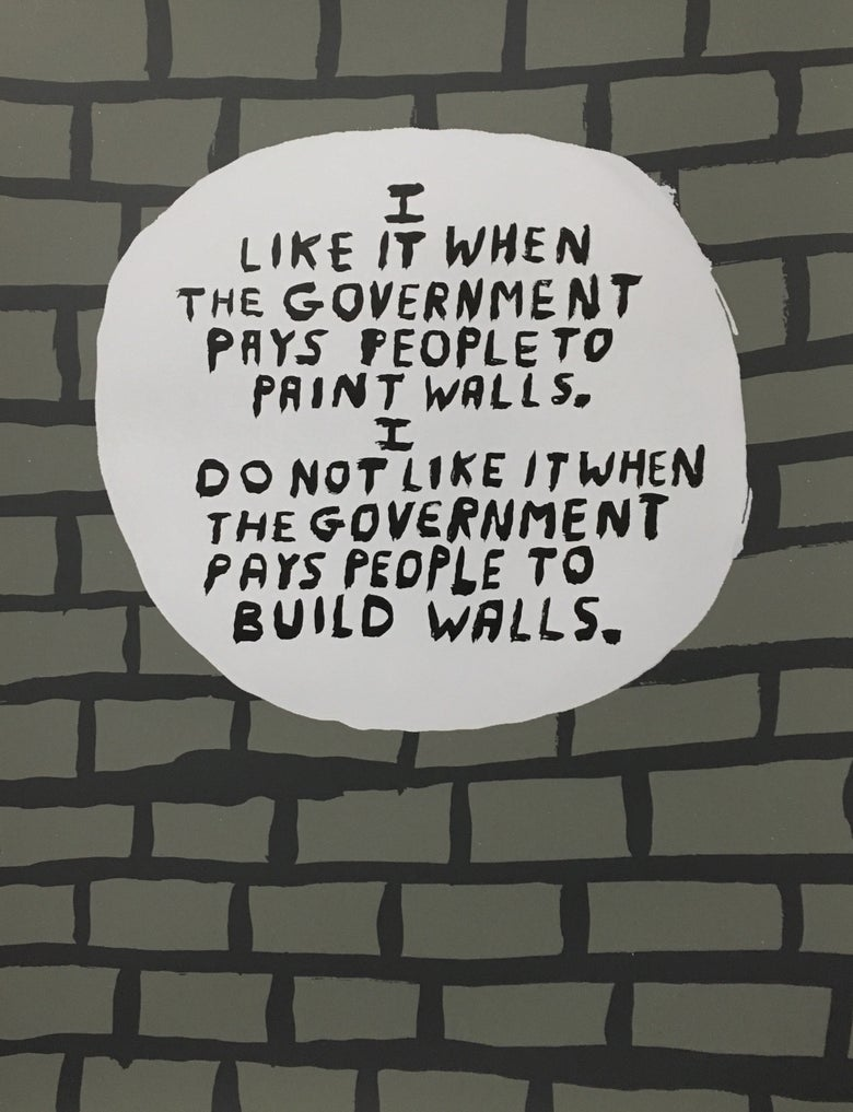 "Image of ""I Like It When The Government Pays People To Paint Walls"""