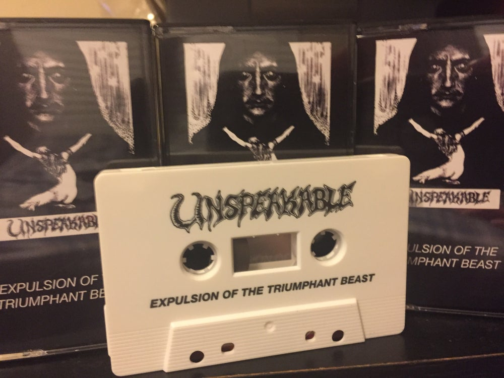 Image of UNSPEAKABLE - Expulsion of the Triumphant Beast tape