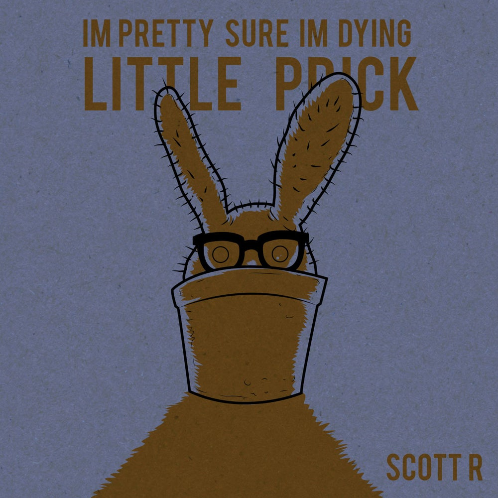Image of I'm Pretty Sure I'm Dying: Little Prick