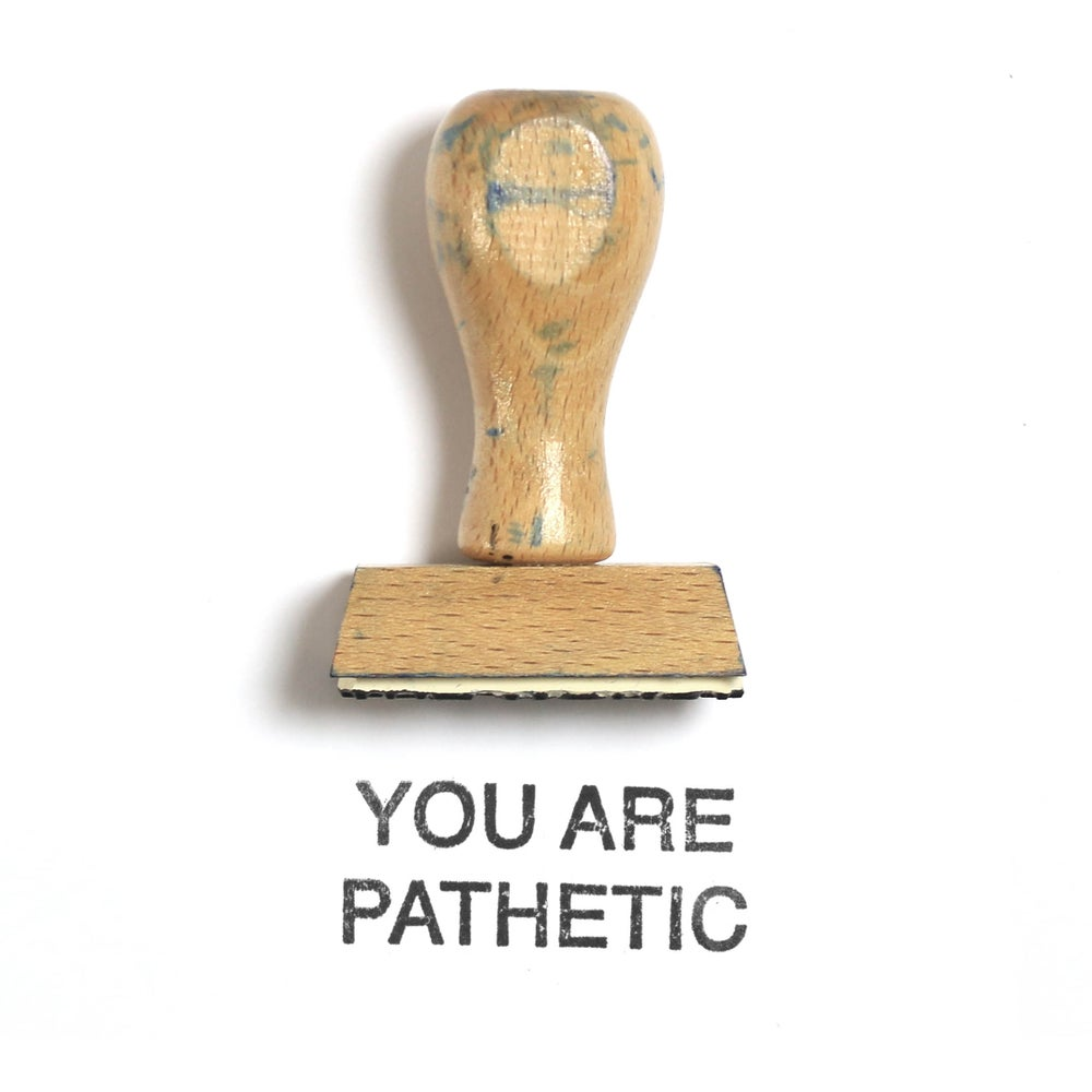 Image of You are pathetic