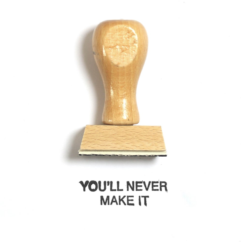 Image of You'll never make it
