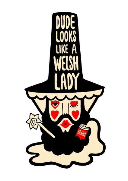 Image of Dude Looks Like A Welsh Lady A3 Print.