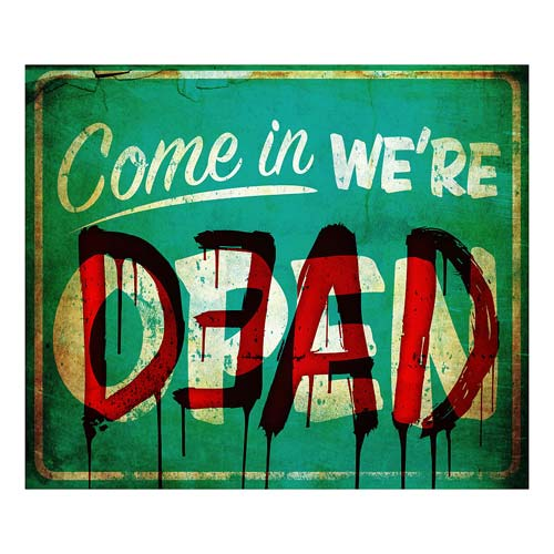 Image of Come In We're Dead Sign