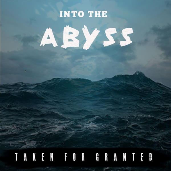 Image of Taken for Granted - Into The Abyss  (Full Length Album)
