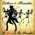 Image of OUTLAWS & MOONSHINE - Devil in the Moonshine
