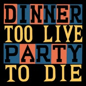 Image of Dinner Party - Too Live To Die