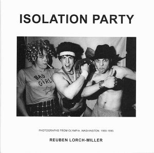 Image of Isolation Party: Photographs from Olympia, Washington 1993-1995 by Reuben Lorch-Miller