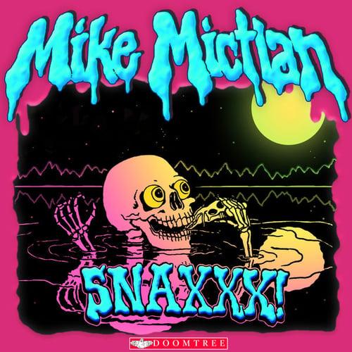Image of Mike Mictlan - SNAXXX
