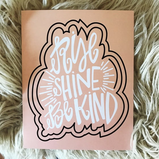 "Image of ""rise shine be kind"" print"