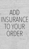 ADD INSURANCE TO YOUR ORDER