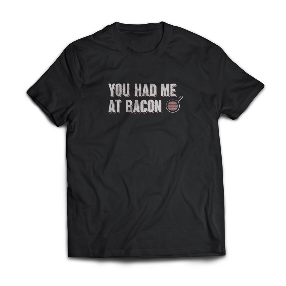 Image of You Had Me At Bacon Tee