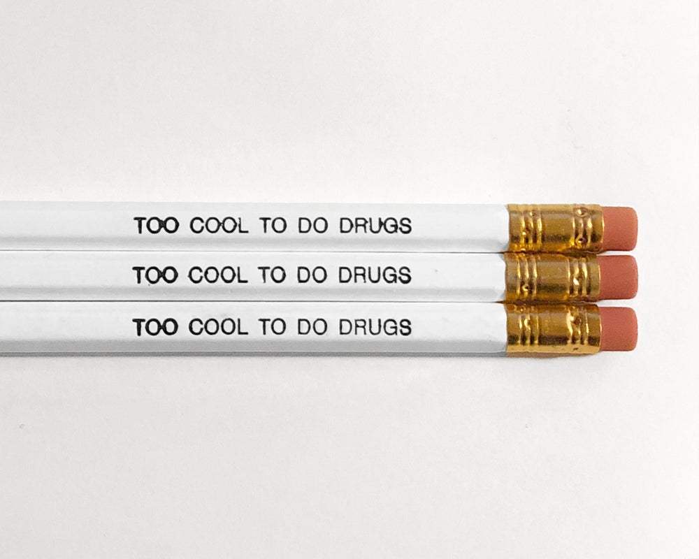 Image of Cool To Do Drugs Pencils —White