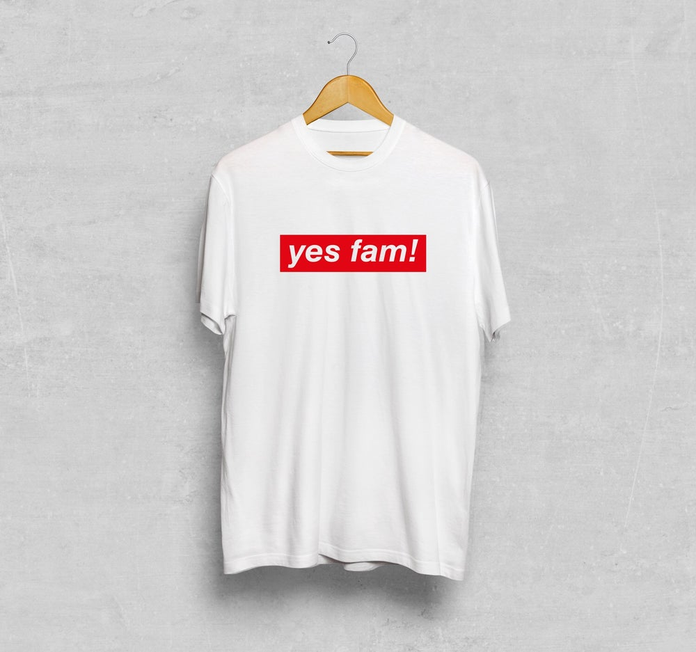 Image of yes fam! T-shirt
