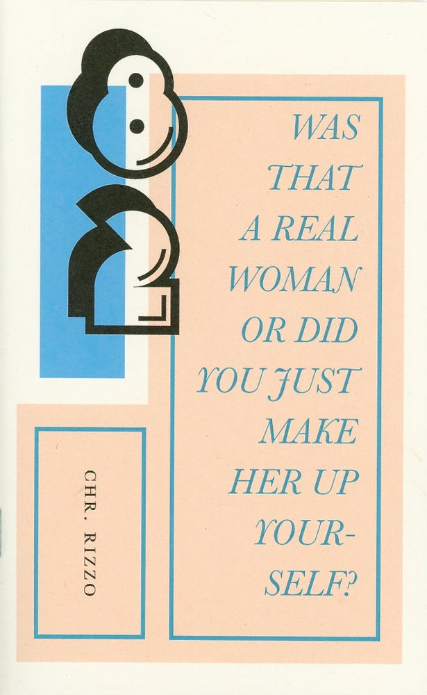 Image of Was That A Real Woman Or Did You Just Make Her Up Yourself by Christopher Rizzo