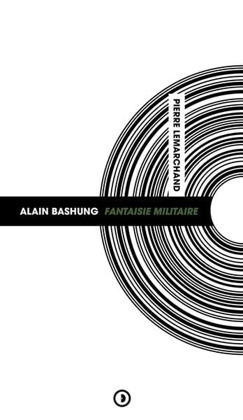 Image of « Alain Bashung Fantaisie militaire » de Pierre Lemarchand