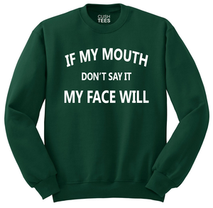 Image of If my mouth don't say it, my face will. Sweatshirt (Unisex)