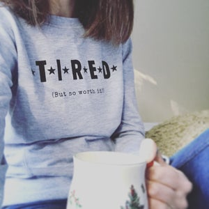 Image of Tired (but so worth it!) hand printed sweatshirt jumper