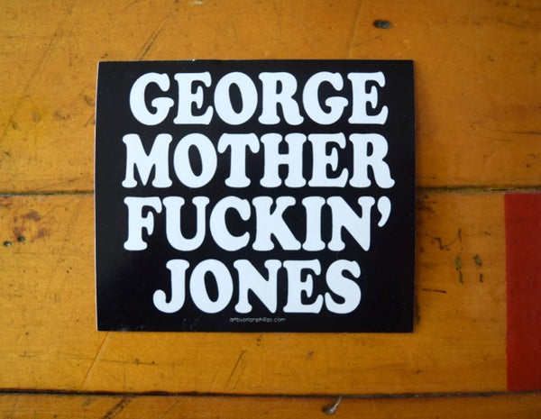 Image of Sticker - George Mother Fuckin' Jones • FREE SHIPPING!