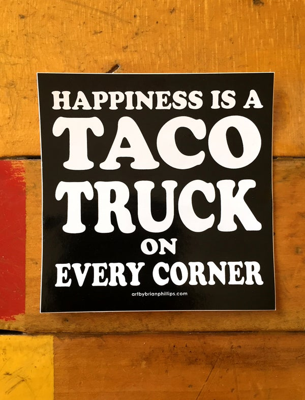 Image of HAPPINESS IS A TACO TRUCK ON EVERY CORNER - Sticker • FREE SHIPPING!