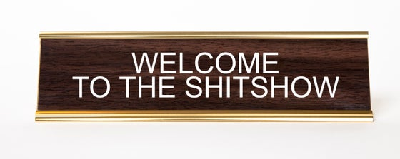 Image of Welcome to the Shitshow nameplate