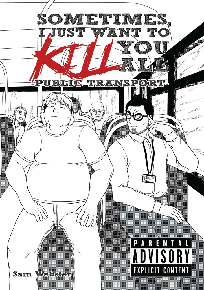 Image of SOLD OUT: Sometimes, I Just Want to Kill You All - Public Transport -