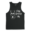 You Annoy Me - Men's Tank