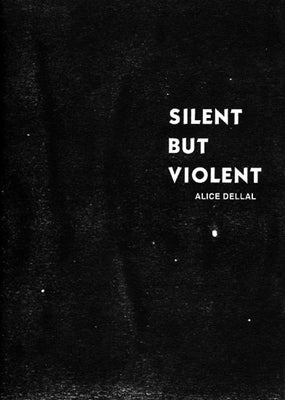 Image of 'SILENT BUT VIOLENT' BY ALICE DELLAL