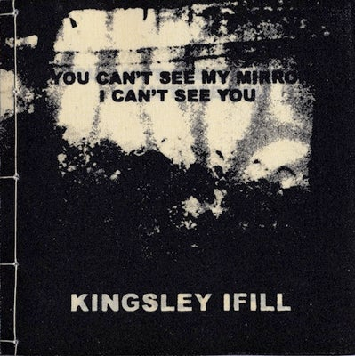 Image of 'IF YOU CAN'T SEE MY MIRRORS, I CAN'T SEE YOU' BY KINGSLEY IFILL