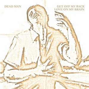 "Image of Dead Man ""Get Off My Back / Love On My Brain"" 7"""