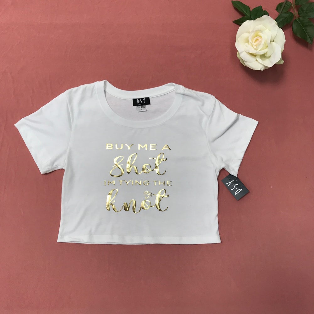 Image of Wholesale - One Dozen - BUY ME A SHOT I'M TYING THE KNOT - Cropped Tee - PRINT