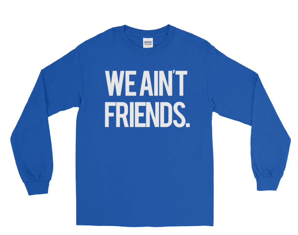 Image of We Ain't Friends (Royal Blue Longsleeve)