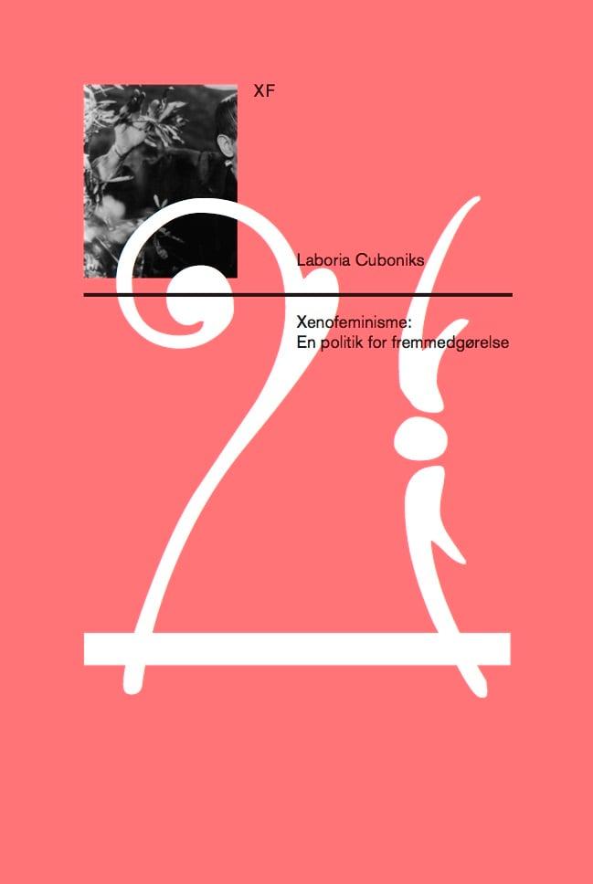 Image of Forlag – Xenofeminisme: En politik for fremmedgørelse / Else Marie Pade: Samlede tekster