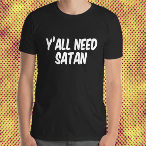 Image of Y'all need Satan / LADIES & MENS