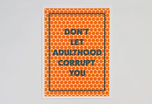 Image of Don't Let Adulthood Corrupt You (screen print)